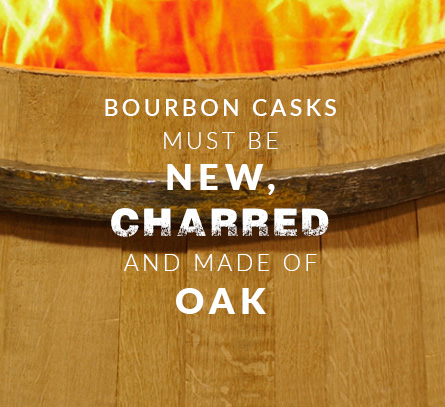 Bourbon casks must be NEW, CHARRED and made of OAK
