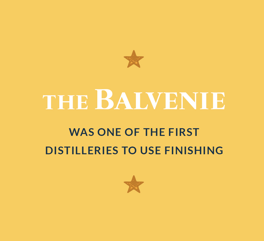 The Balvenie was one of the first distilleries to use finishing