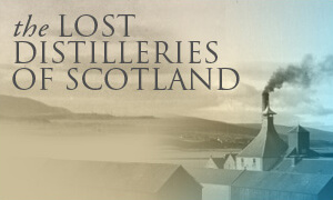 The Lost Distilleries of Scotland